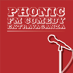 Phonic FM Comedy Extravaganza, 4/5 August